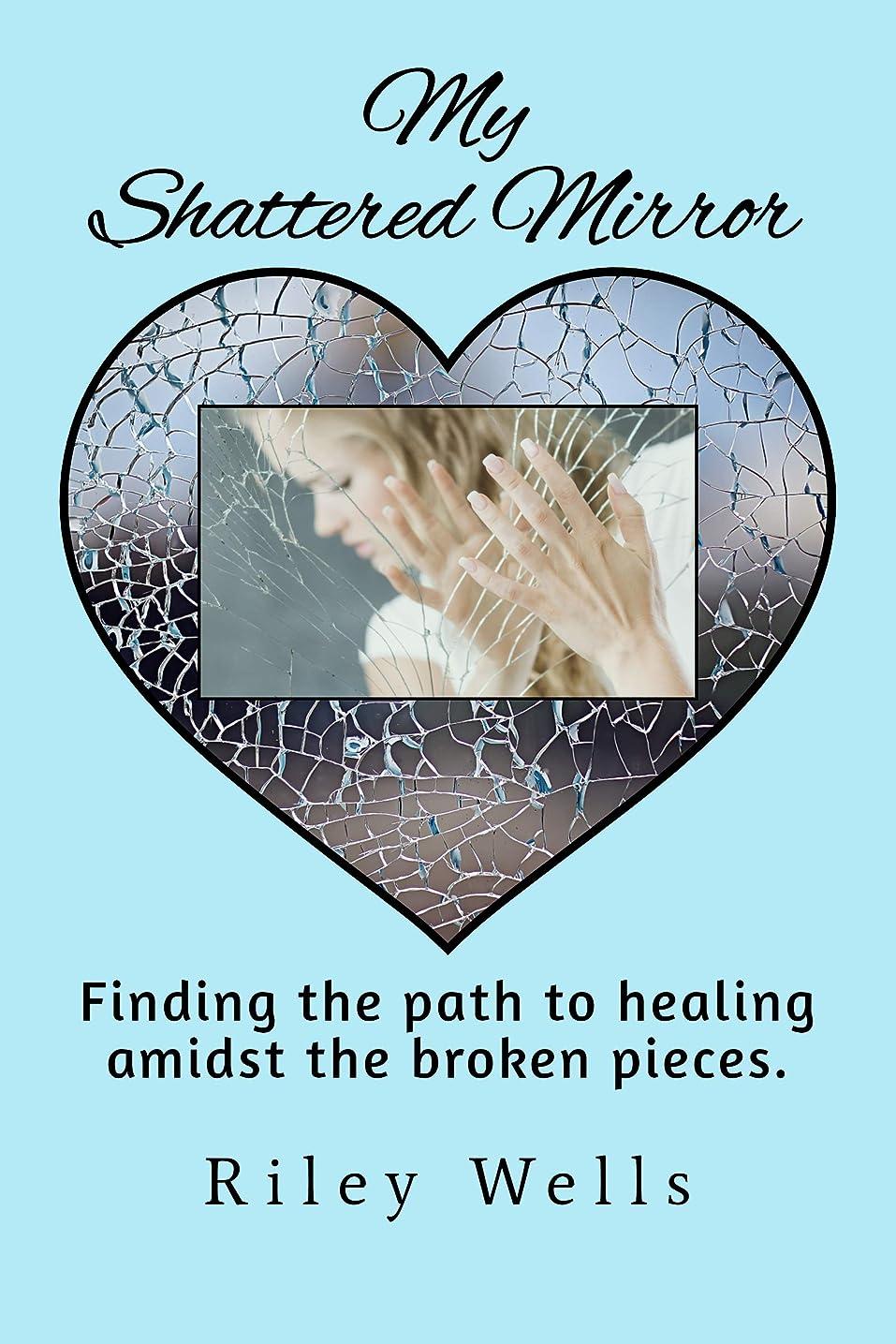 引き出す母音通常My Shattered Mirror: Finding the path to healing amidst the broken pieces. (English Edition)