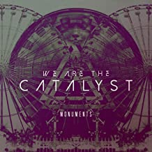 we are the catalyst monuments
