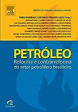 Petróleo: Reforma e Contrarreforma do Setor Petrolífero Brasileiro