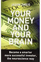 Your Money and Your Brain: Become a Smarter, More Successful Investor - the Neuroscience Way Broché