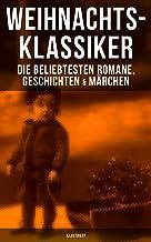 Weihnachts-Klassiker: Die beliebtesten Romane, Geschichten & Märchen (Illustriert) (German Edition)