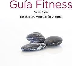 Guía Fitness: Música de Relajación, Meditación y Yoga, Técnicas y Ejercicios de relajación para vivir tranquilo