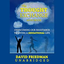 The Thought Exchange:: Overcoming Our Resistance to Living a Sensational Life