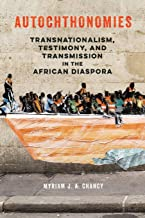 Autochthonomies: Transnationalism, Testimony, and Transmission in the African Diaspora (New Black Studies Series)