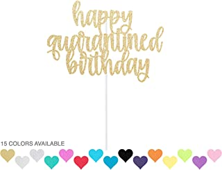 Happy Quarantined Birthday Cake Topper - any color glitter