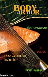 Body Armor Mediterranean Diet Cookbook for Beginners: Lose weight, look good and Make your body an invulnerable fortress t...