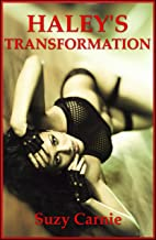 Haley's Transformation (From Independent Young Woman to Submissive Slut): A BDSM Erotic Novel (English Edition)
