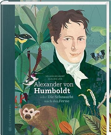 Alexander von Huboldt oder Die Sehnsucht nach der Ferne by Volker Mehnert,Claudia Lieb