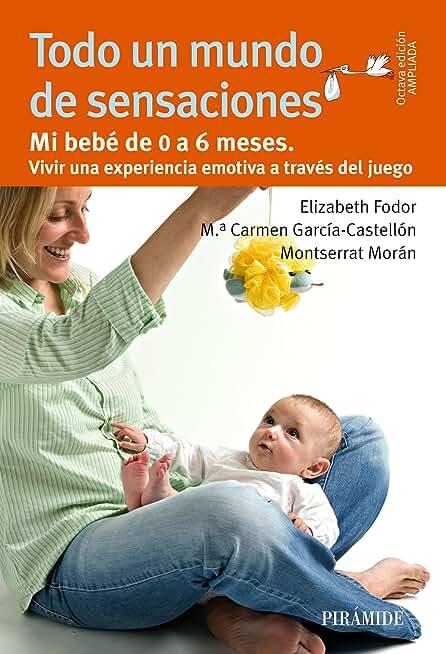 Todo un mundo de sensaciones: Mi bebé de 0 a 6 meses. Vivir una experiencia emotiva a través del juego (Guías para padres y madres) (Spanish Edition)