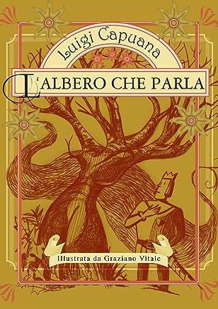 LAlbero che parla, una fiaba dal Paese del Cera una volta...: Una fiaba di Luigi Capuana illustrata da Graziano Vitale (Fiabe italiane)