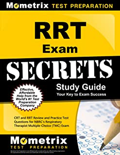 RRT Exam Secrets Study Guide: CRT and RRT Review and Practice Test Questions for the NBRC's Respiratory Therapist Multiple-Choice (TMC) Exam
