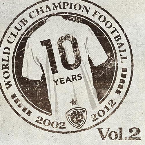 WORLD CLUB Champion Football 10th ANNIVERSARY BEST Vol.2