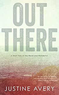 Out There: A Short Tale of the Weird and Wonderful (English Edition)