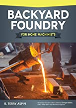 Backyard Foundry for Home Machinists (Fox Chapel Publishing) Metal Casting in a Sand Mold for the Home Metalworker; Inform...