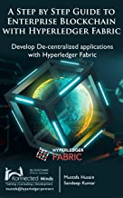 A Step by Step guide to Enterprise Blockchain with Hyperledger Fabric: Develop De-centralized applications with Hyperledger Fabric