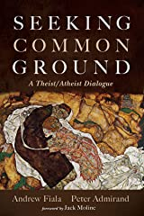 Seeking Common Ground: A Theist/Atheist Dialogue Kindle Edition