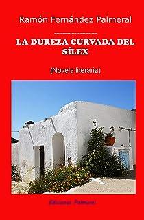La dureza curvada del sílex: Novela literaria ambientada en Almería (Spanish Edition)