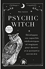 Psychic Witch : Développez vos capacités médiumniques et magiques pour devenir un.e puissant.e sorcier.ère (Beaux livres) Format Kindle