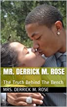 Mr. Derrick M. Rose: The Truth Behind The Bench (English Edition)