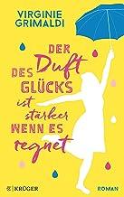 Der Duft des Glücks ist stärker, wenn es regnet: Roman (German Edition)