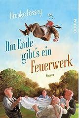 Am Ende gibt´s ein Feuerwerk: Roman (German Edition) Kindle Edition
