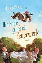 Am Ende gibt´s ein Feuerwerk: Roman (German Edition)