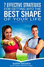 7 Effective Strategies for Getting into the Best Shape of Your Life: Discover the Motivation You Need to Become Leaner and Stronger