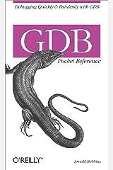 GDB Pocket Reference: Debugging Quickly & Painlessly with GDB (Pocket Reference (O'Reilly)) Kindle Edition