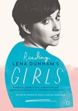 Reading Lena Dunham's Girls: Feminism, postfeminism, authenticity and gendered performance in contemporary television