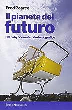 Il pianeta del futuro. Dal baby boom al crollo demografico