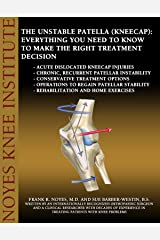 The Unstable Patella (Kneecap): Everything You Need to Know to Make the Right Treatment Decision Kindle Edition