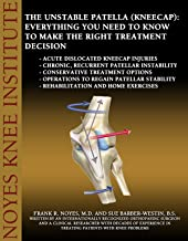 The Unstable Patella (Kneecap): Everything You Need to Know to Make the Right Treatment Decision