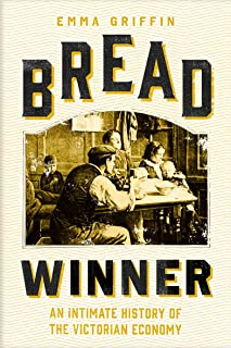 Bread Winner: An Intimate History of the Victorian Economy