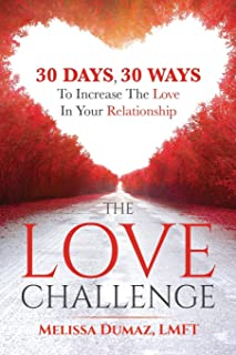 The Love Challenge: 30 Days, 30 Ways To Increase The Love In Your Relationship