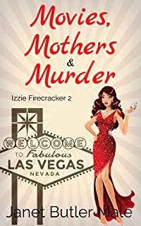 Movies, Mothers and Murder: A zany romantic comedy about burying the hatchet (Izzie Firecracker Book 2) (English Edition)