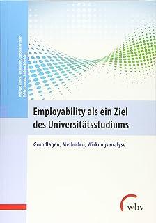 Employability als ein Ziel des Universitätsstudiums: Grundlagen, Methoden, Wirkungsanalyse