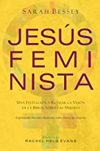 Jesús feminista: Una invitación a revisar la visión de la Biblia sobre las mujeres (Spanish Edition)