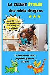 Le livre de recettes rigolotes pour les enfants: La cuisine étoilée des minis dragons, pour s'amuser en famille et se régaler. Attribuez des étoiles à votre petit chef pour ses réalisations ! Format Kindle
