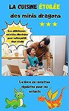 Le livre de recettes rigolotes pour les enfants: La cuisine étoilée des minis dragons, pour s'amuser en famille et se réga...