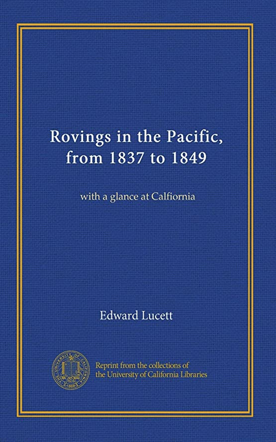トラクターしてはいけないちょうつがいRovings in the Pacific, from 1837 to 1849 (v.1-2): with a glance at Calfiornia