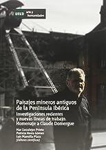 Paisajes mineros antiguos en la península ibérica. Investigaciones recientes y nuevas líneas de trabajo. Homenaje a Claude...