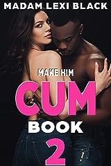 Make Him Cum (Season 2: BMWW Interracial Romance 18+) Kindle Edition