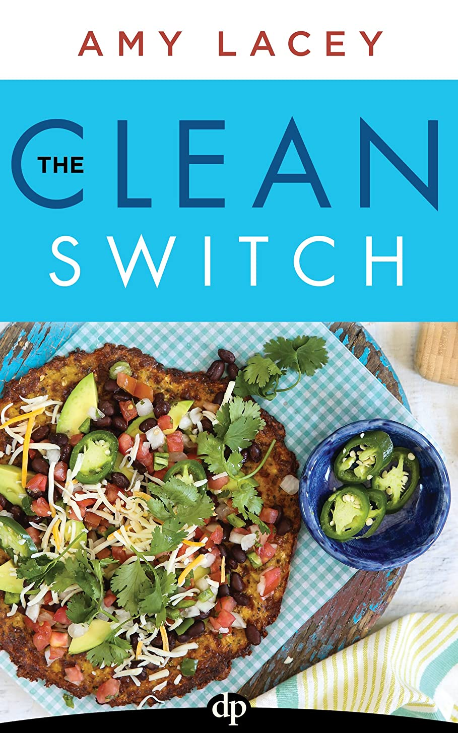 The Clean Switch: Clean Up What You Eat, Change Your Whole Life (English Edition)