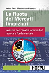 La ruota dei mercati finanziari: Investire con l'analisi intermarket, tecnica e fondamentale (Italian Edition) Kindle Edition