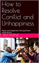 How to Resolve Conflict and Unhappiness: Peace and happiness during festive celebrations (English Edition)