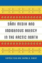 Sámi Media and Indigenous Agency in the Arctic North (New Directions in Scandinavian Studies)
