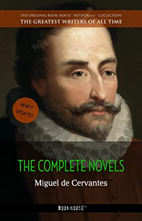 Miguel de Cervantes: The Complete Novels (The Greatest Writers of All Time Book 28)