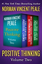 Positive Thinking Volume Two: The Power of Positive Living, Why Some Positive Thinkers Get Powerful Results, and The True ...