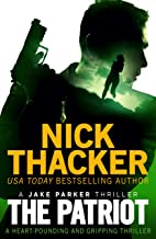 The Patriot: A heart-pounding and gripping thriller (A Jake Parker Thriller)
