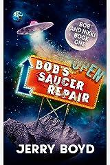Bob's Saucer Repair (Bob and Nikki Book 1) Kindle Edition